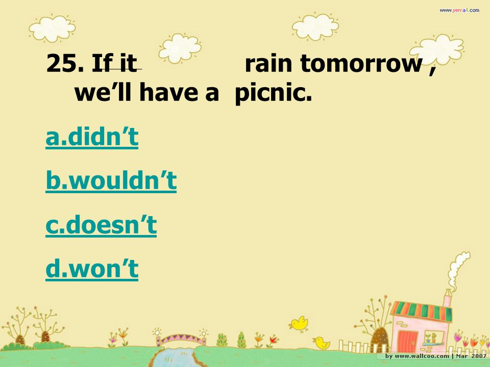 25. If it rain tomorrow , we'll have a picnic.