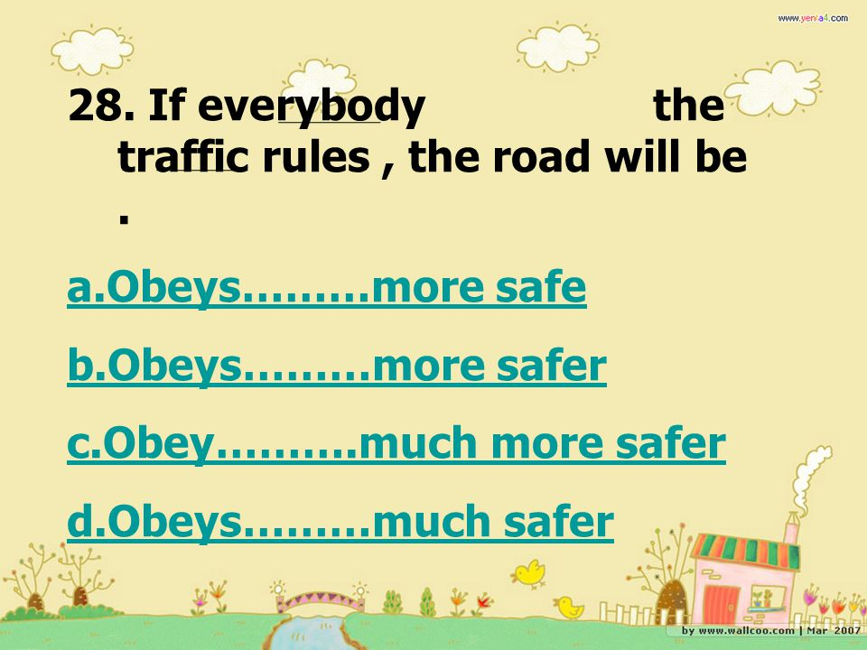 28. If everybody the traffic rules , the road will be .