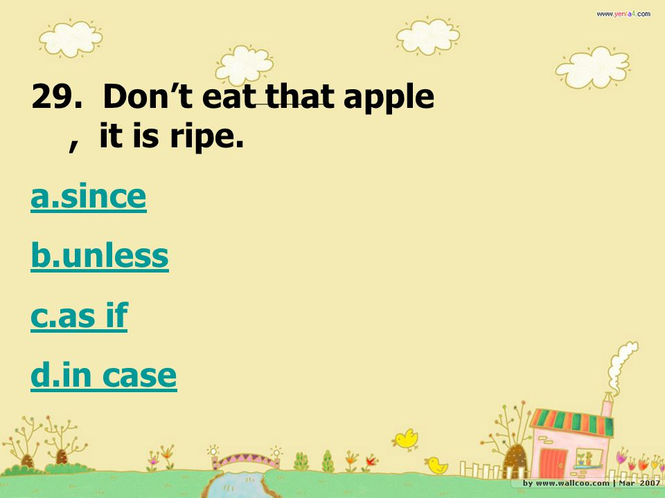 29. Don't eat that apple , it is ripe.
