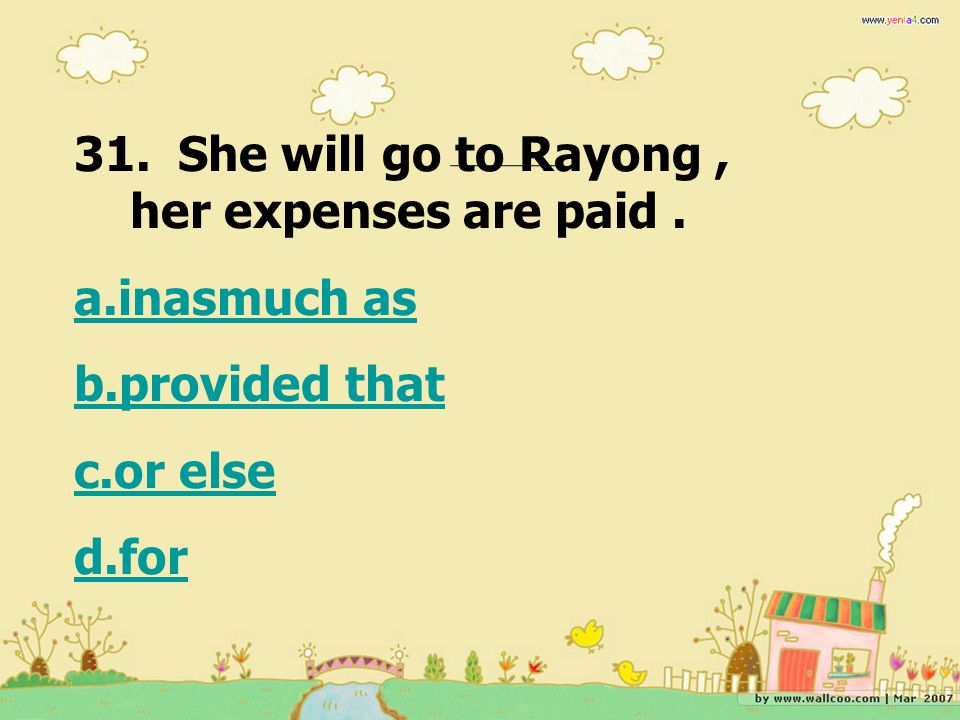 31. She will go to Rayong , her expenses are paid .