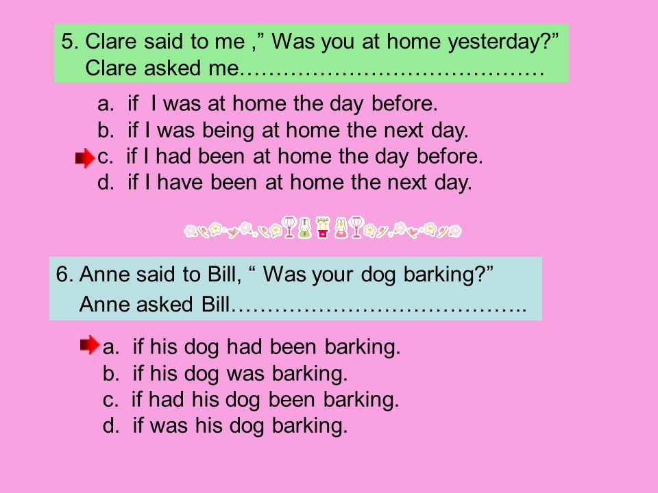 5. Clare said to me , Was you at home yesterday