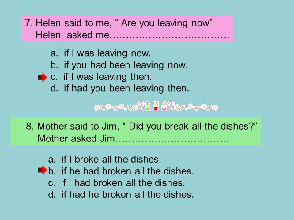 8. Mother said to Jim, Did you break all the dishes