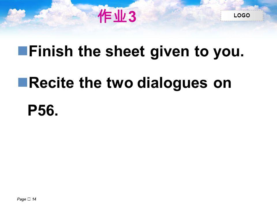 作业3 Finish the sheet given to you. Recite the two dialogues on P56.