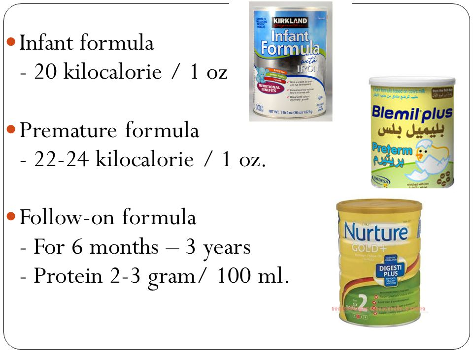 Infant formula - 20 kilocalorie / 1 oz. Premature formula. - 22-24 kilocalorie / 1 oz. Follow-on formula.
