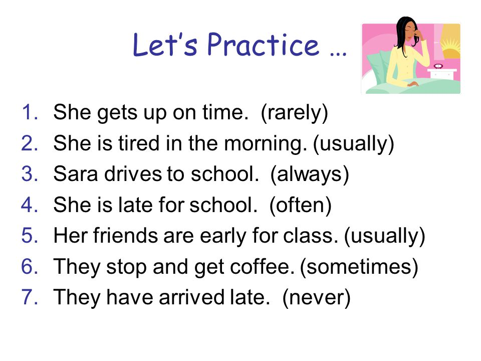 Let's Practice … She gets up on time. (rarely)