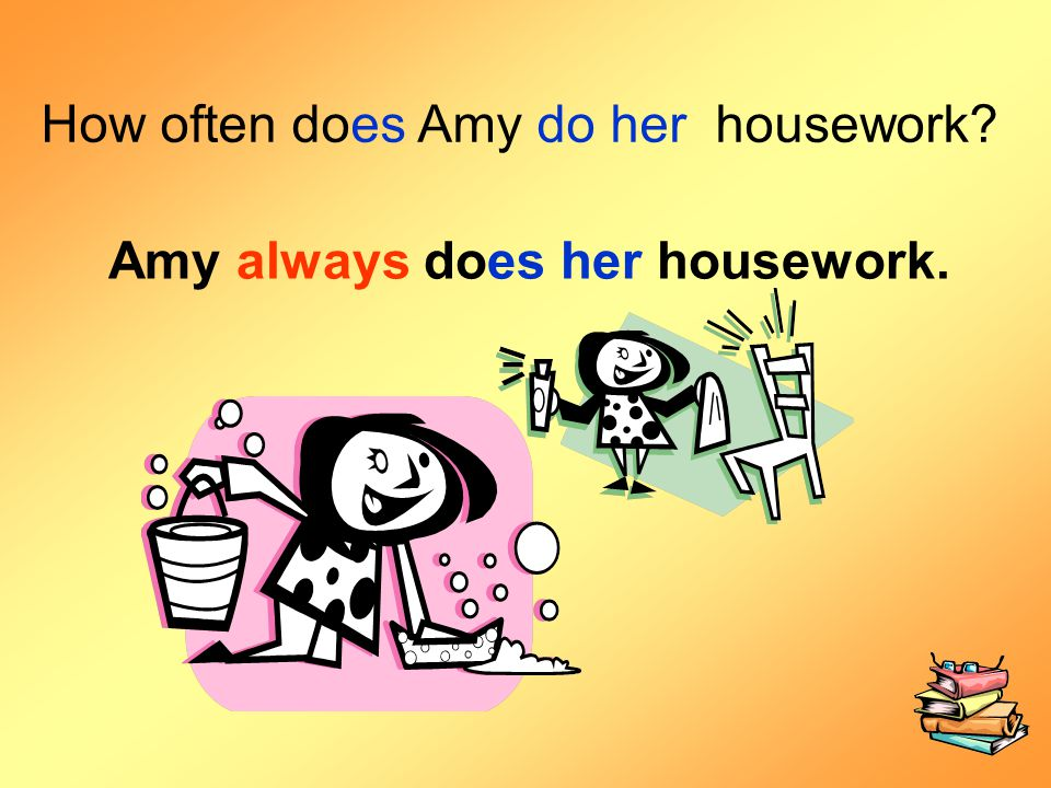 Amy always does her housework.