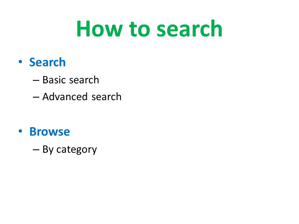 How to search Search Basic search Advanced search Browse By category