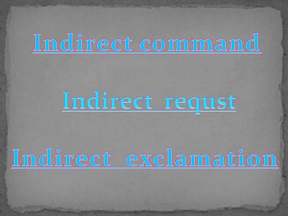 Indirect command Indirect requst Indirect exclamation