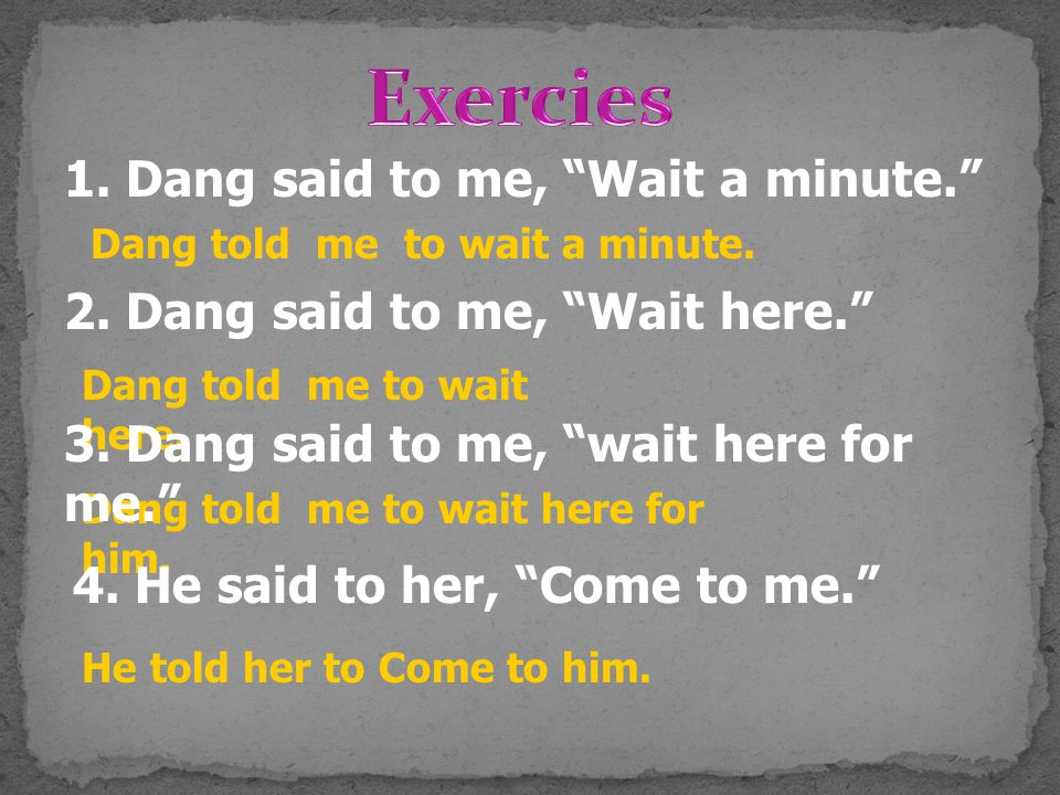 Exercies 1. Dang said to me, Wait a minute.