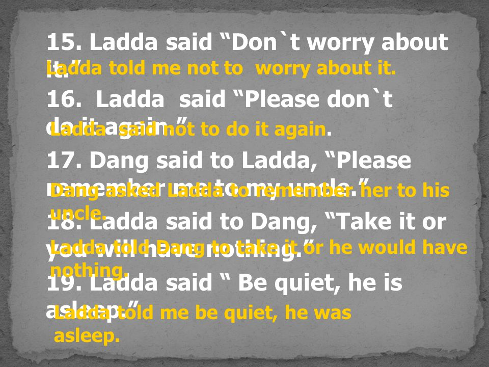 15. Ladda said Don`t worry about it.