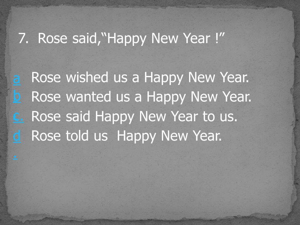 7. Rose said, Happy New Year !