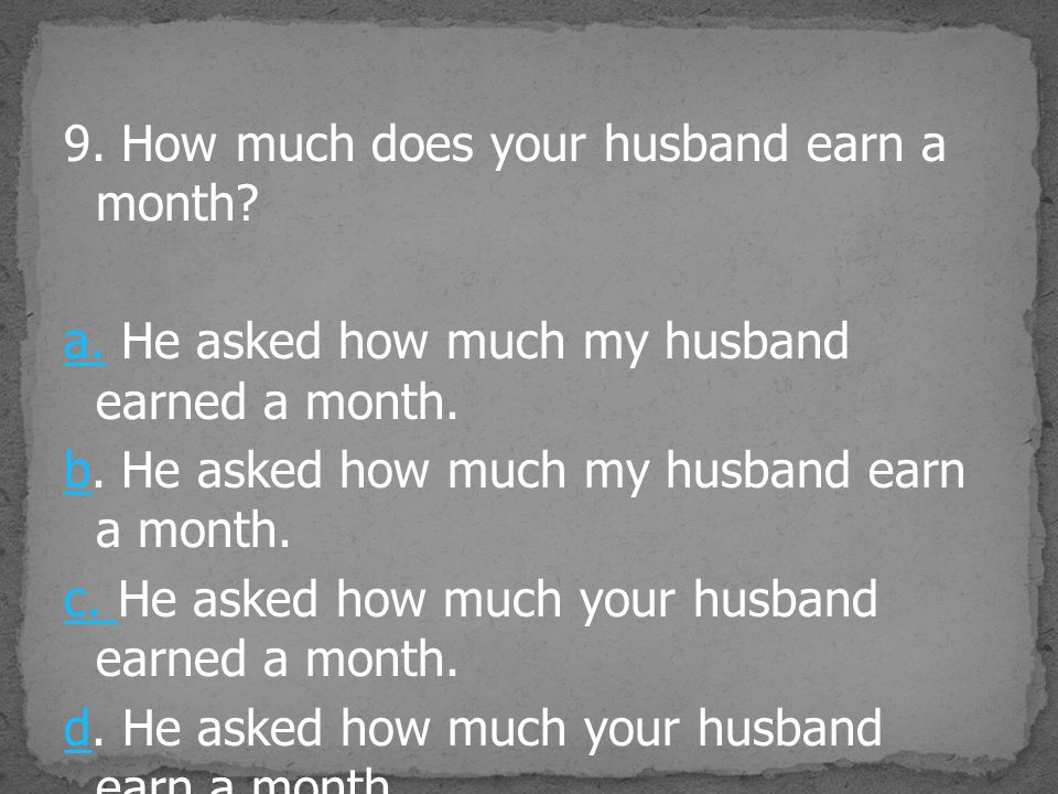 9. How much does your husband earn a month. a
