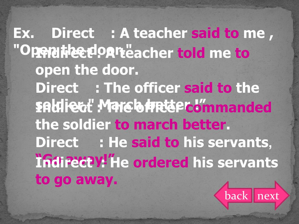 Ex. Direct : A teacher said to me , Open the door.