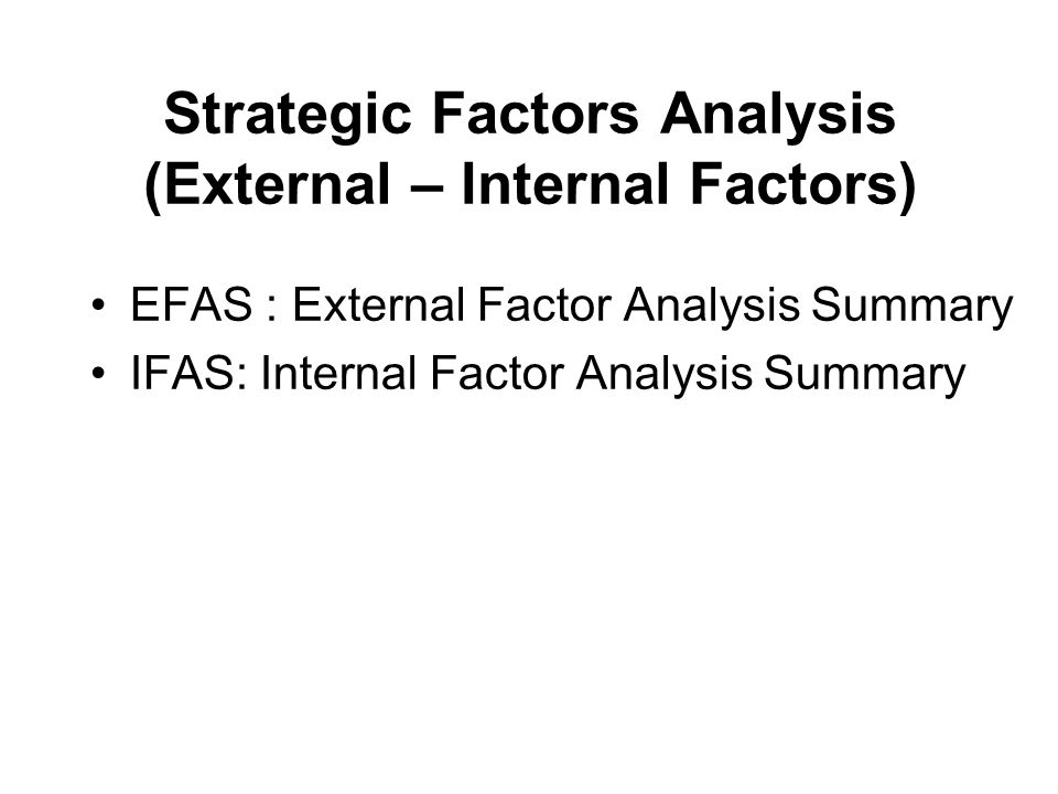 Strategic Factors Analysis (External – Internal Factors)