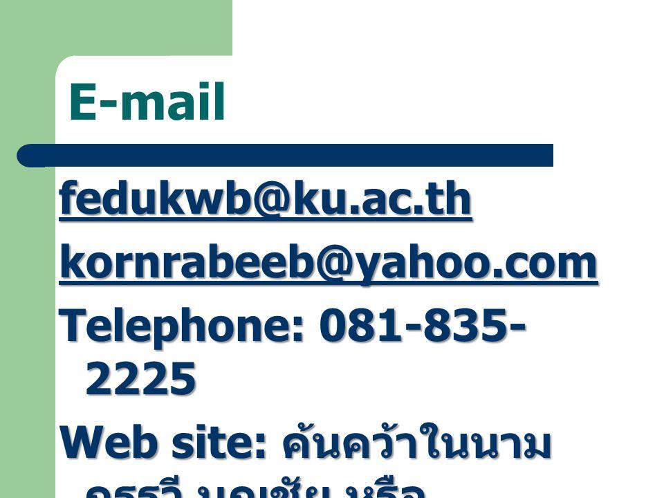 E-mail fedukwb@ku.ac.th kornrabeeb@yahoo.com Telephone: 081-835-2225