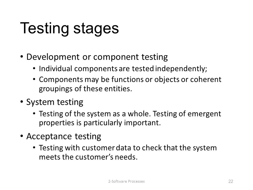 Testing stages Development or component testing System testing