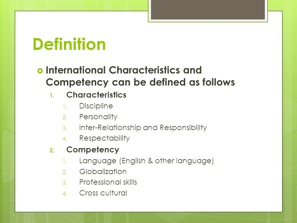 Definition International Characteristics and Competency can be defined as follows. Characteristics.
