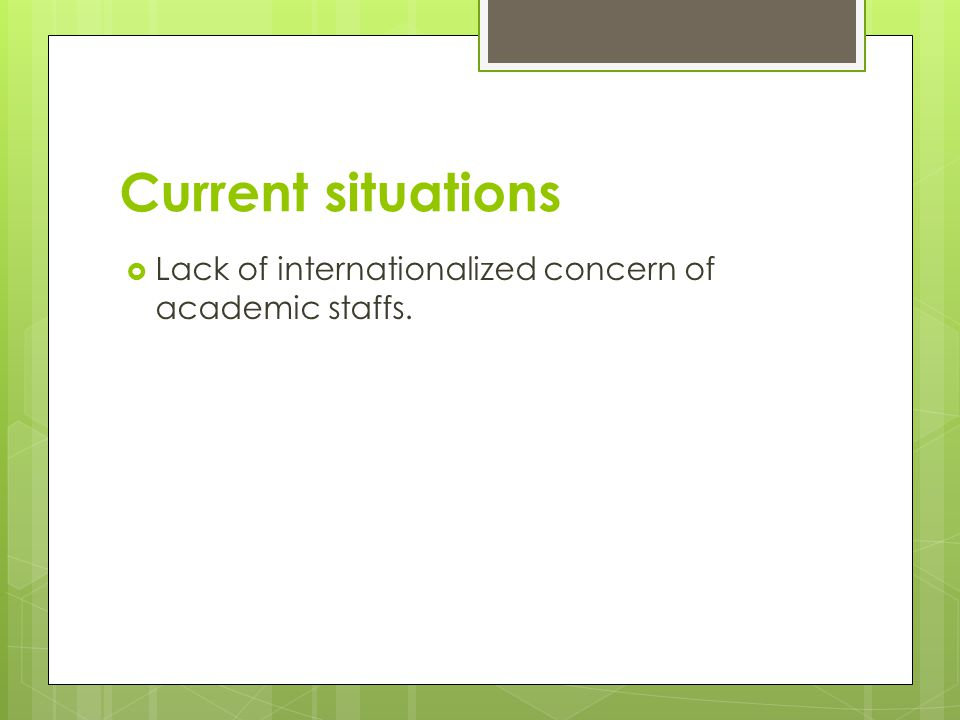 Current situations Lack of internationalized concern of academic staffs.