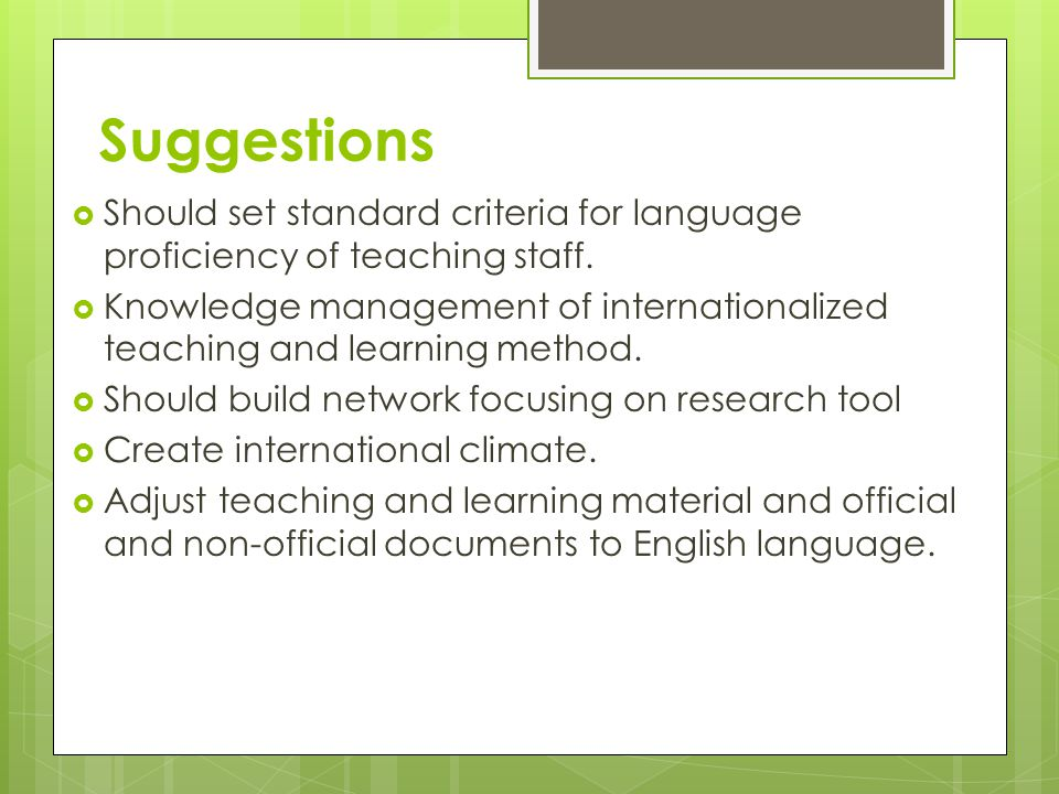 Suggestions Should set standard criteria for language proficiency of teaching staff.