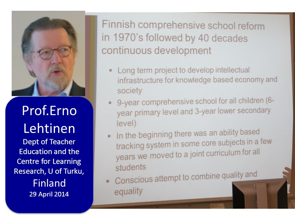 Prof.Erno Lehtinen Dept of Teacher Education and the Centre for Learning Research, U of Turku, Finland.