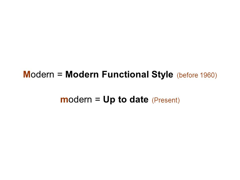 Modern = Modern Functional Style (before 1960)