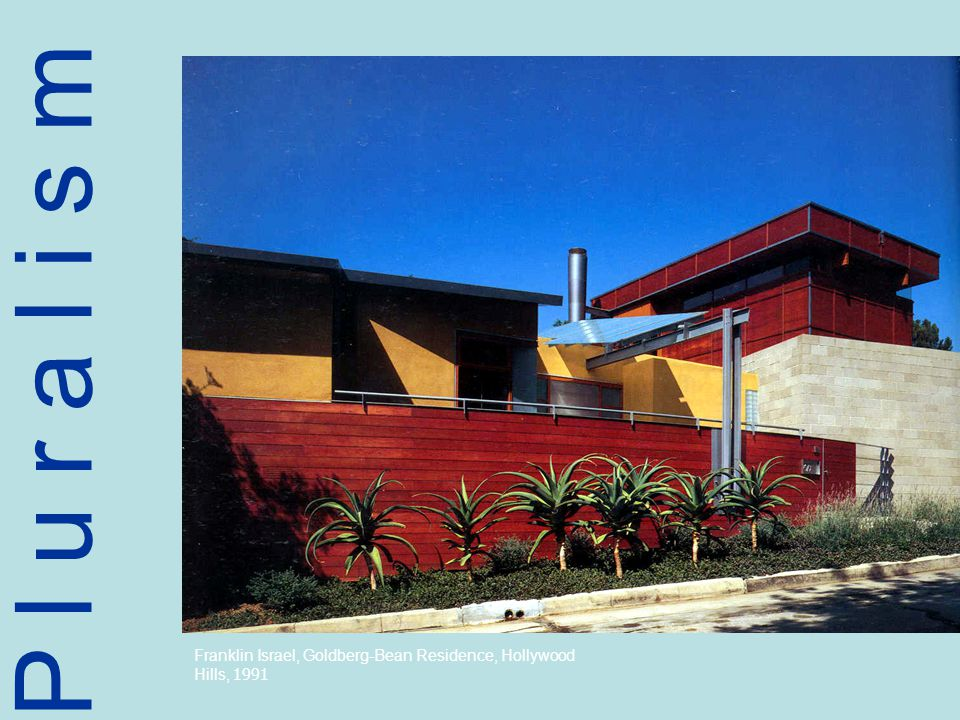 P l u r a l i s m Franklin Israel, Goldberg-Bean Residence, Hollywood Hills, 1991
