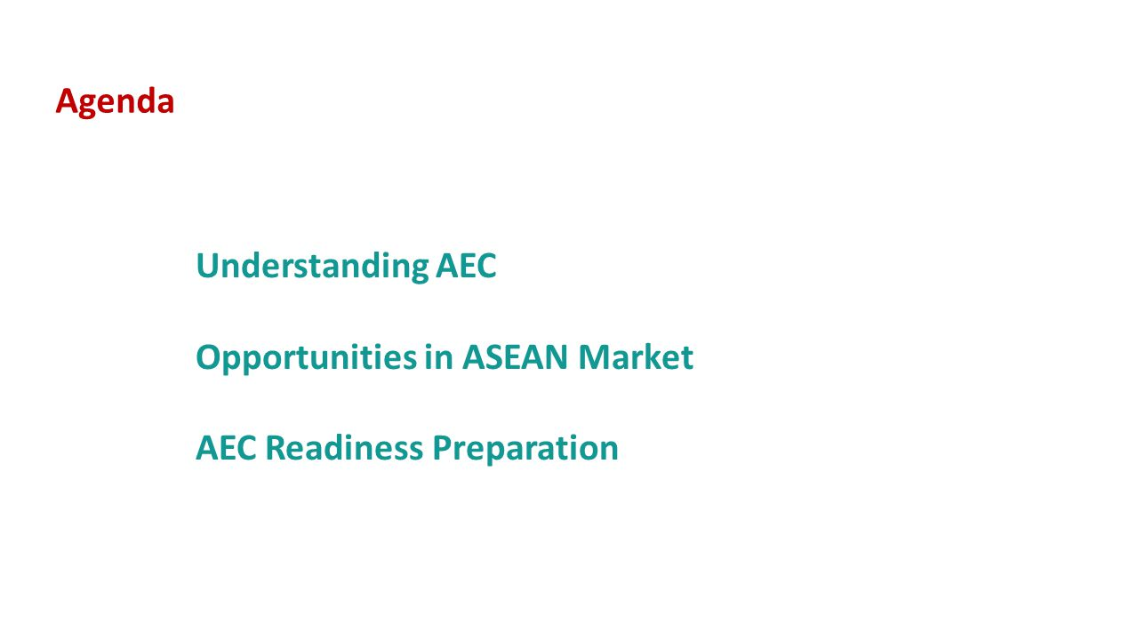 Agenda Understanding AEC Opportunities in ASEAN Market AEC Readiness Preparation