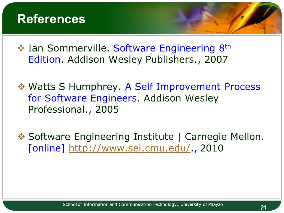 References Ian Sommerville. Software Engineering 8th Edition. Addison Wesley Publishers., 2007.