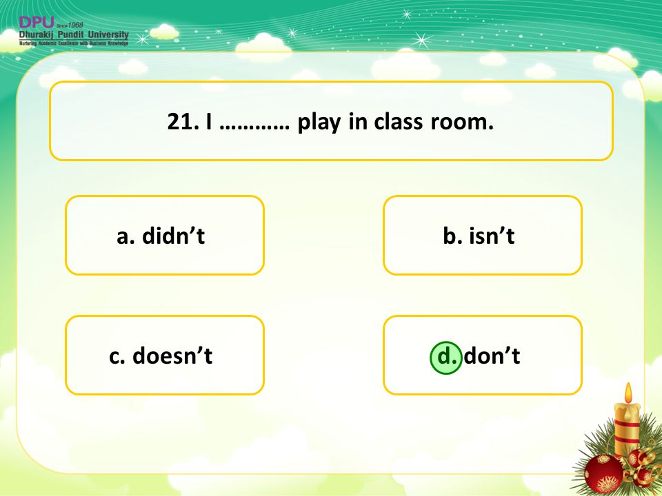 21. I ………… play in class room.