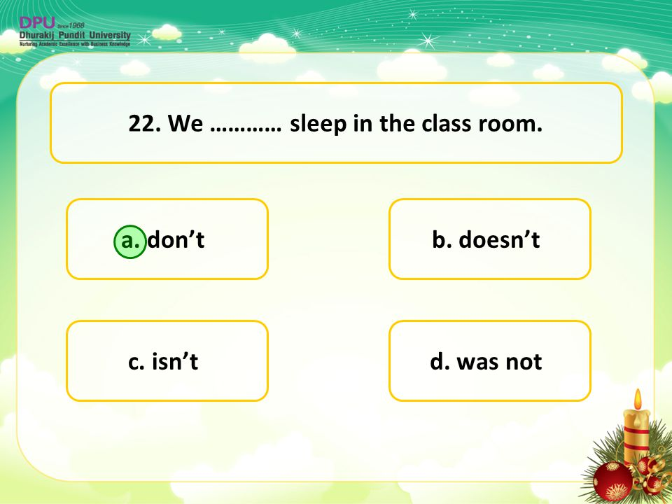 22. We ………… sleep in the class room.