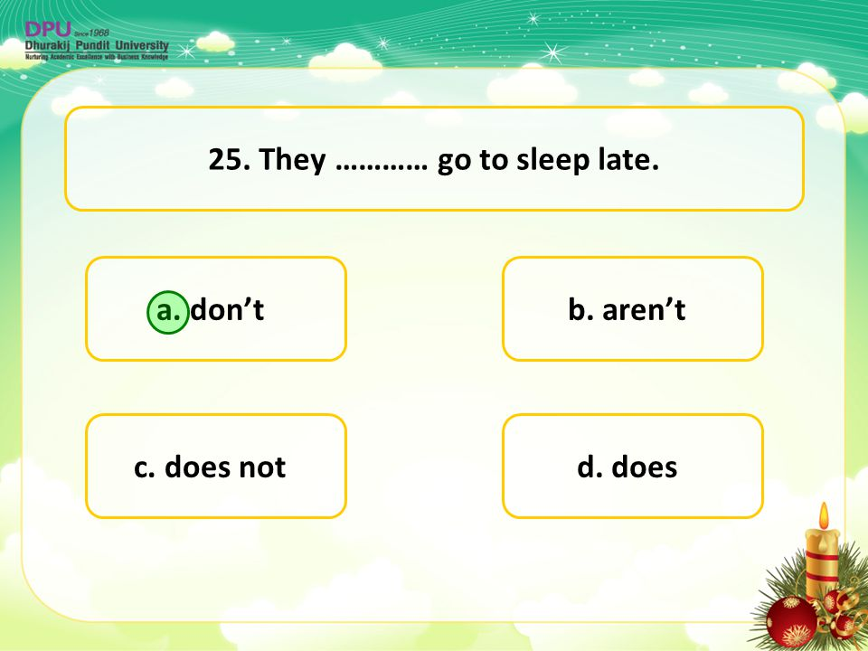 25. They ………… go to sleep late.