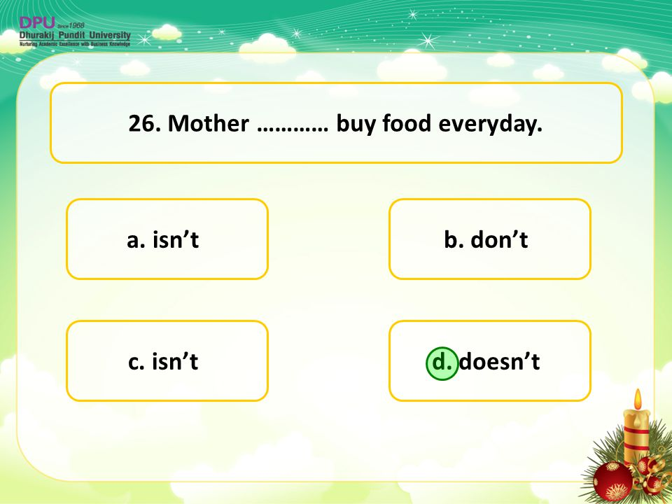 26. Mother ………… buy food everyday.