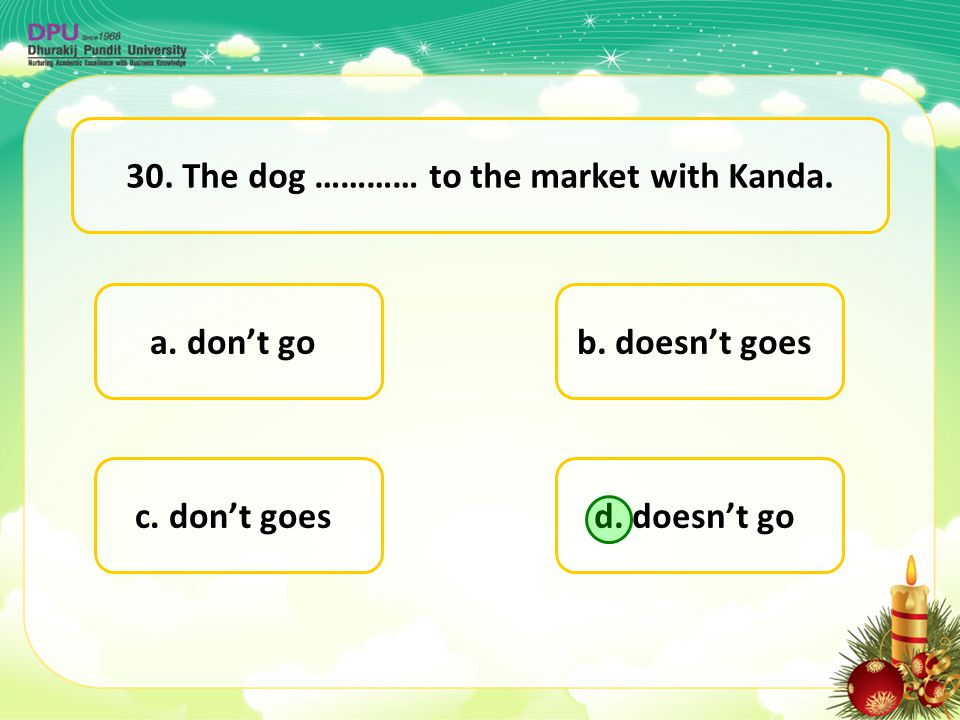 30. The dog ………… to the market with Kanda.