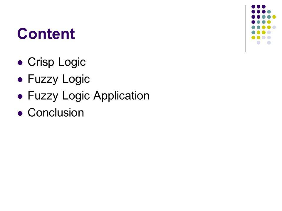 Content Crisp Logic Fuzzy Logic Fuzzy Logic Application Conclusion