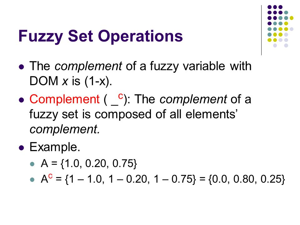 Fuzzy Set Operations The complement of a fuzzy variable with DOM x is (1-x).