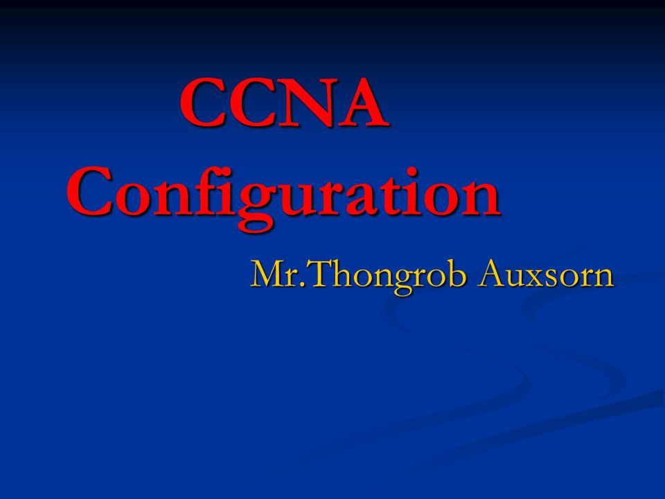 CCNA Configuration Mr.Thongrob Auxsorn
