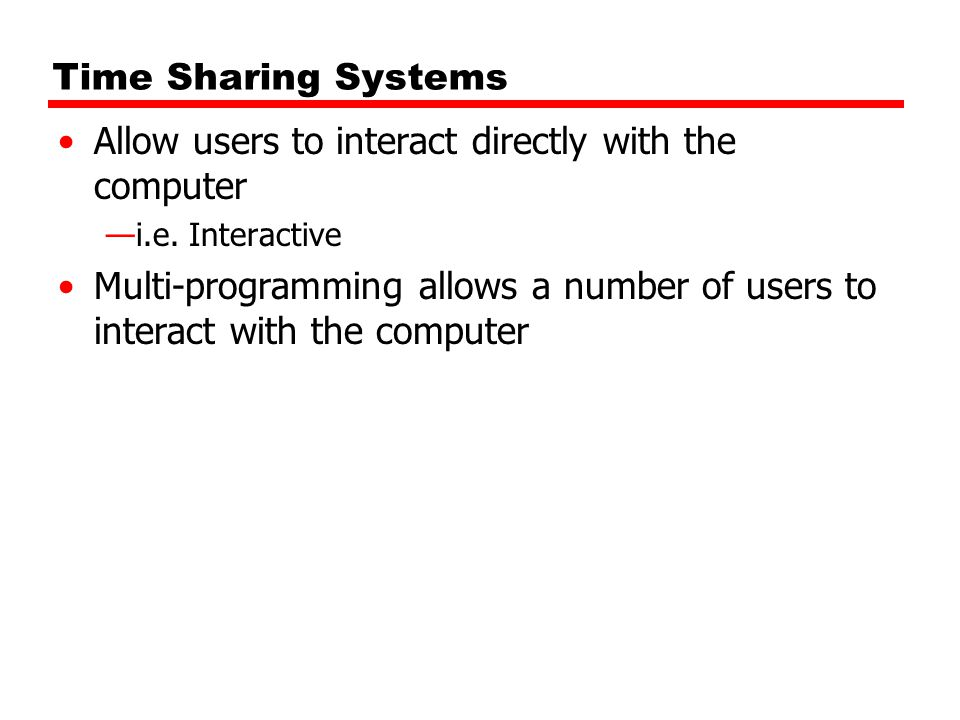 Allow users to interact directly with the computer