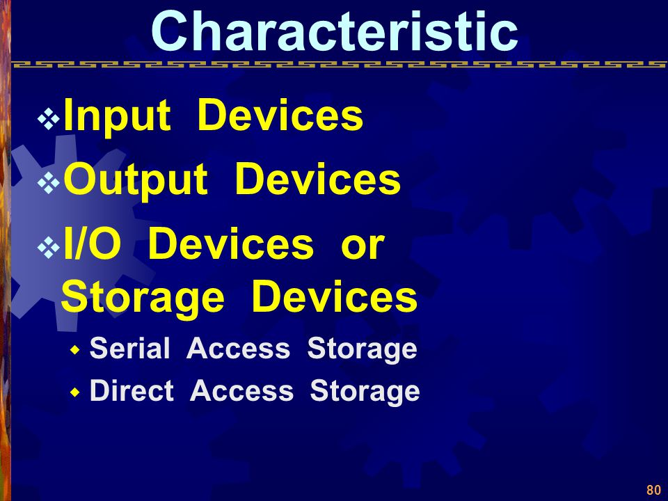 Characteristic Input Devices Output Devices