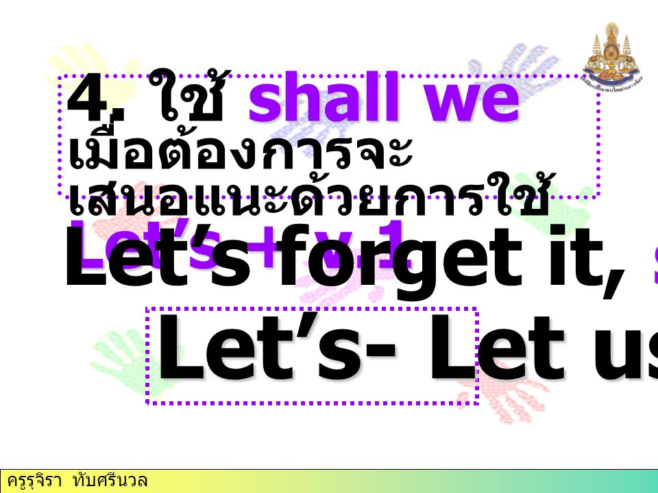 Let's- Let us Let's forget it, shall we