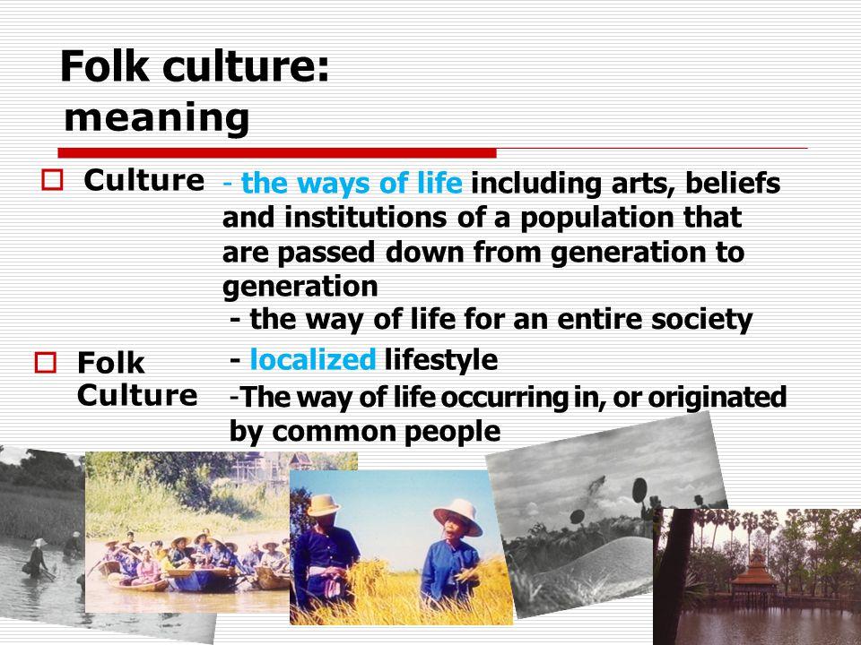 Folk culture: meaning Culture Folk Culture