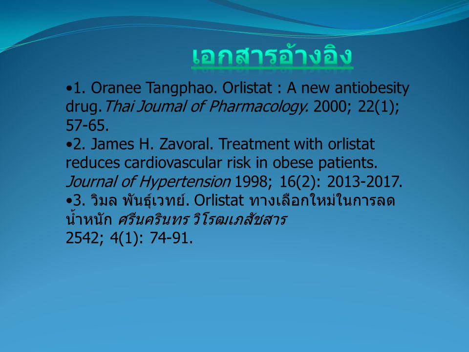 เอกสารอ้างอิง 1. Oranee Tangphao. Orlistat : A new antiobesity drug.Thai Joumal of Pharmacology. 2000; 22(1); 57-65.