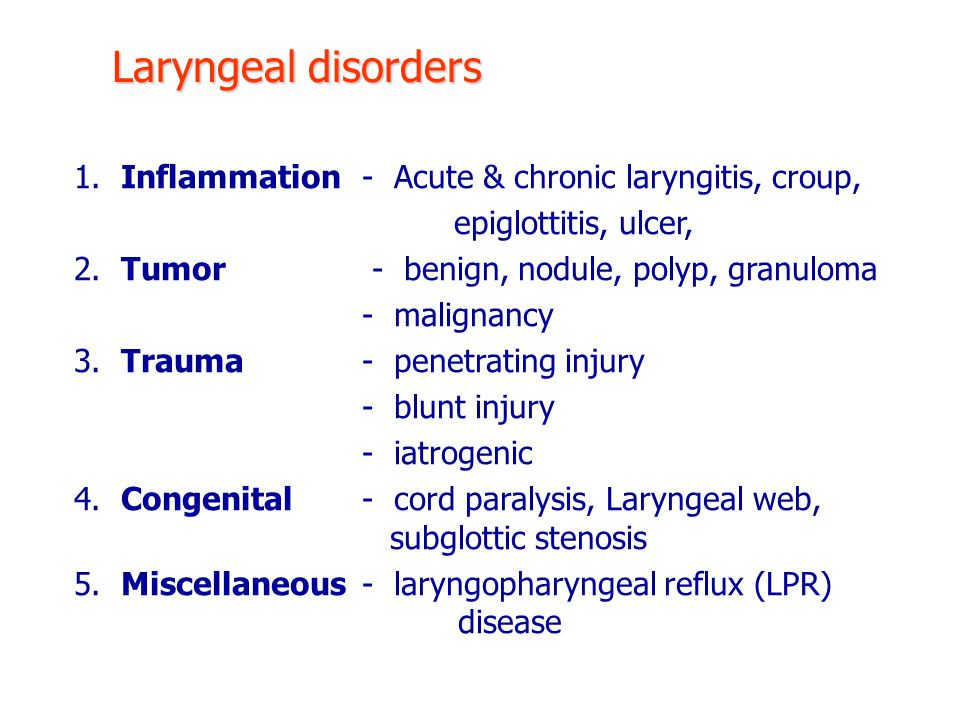 Laryngeal disorders 1. Inflammation - Acute & chronic laryngitis, croup, epiglottitis, ulcer,