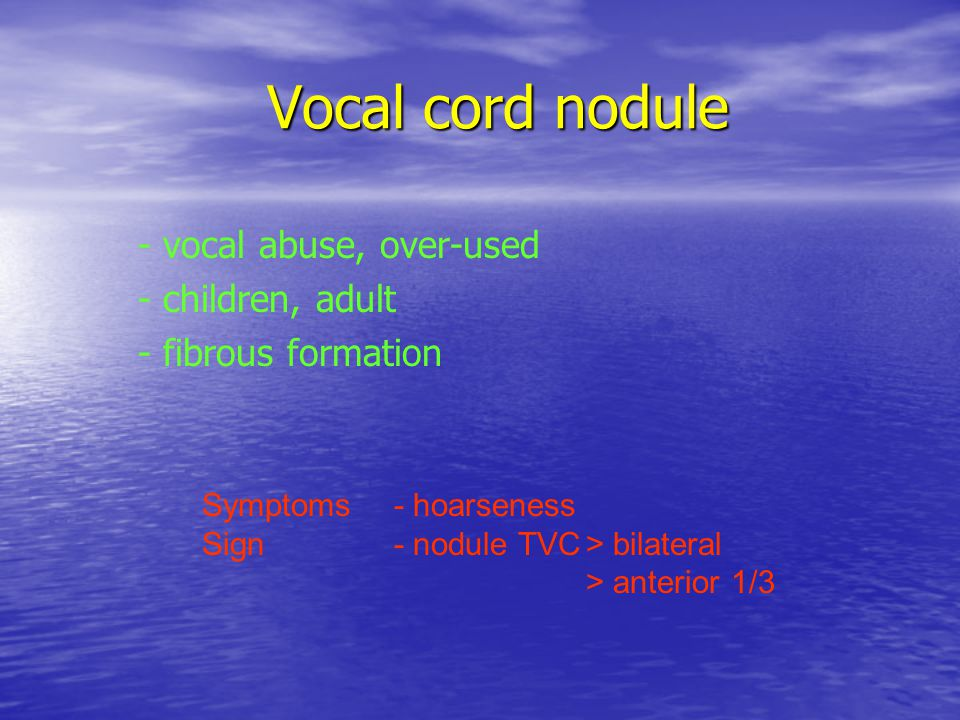 - vocal abuse, over-used - children, adult - fibrous formation