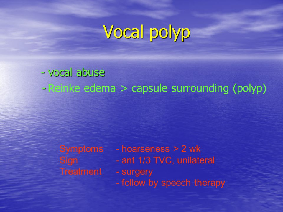 - vocal abuse - Reinke edema > capsule surrounding (polyp)