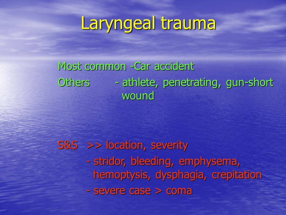 Laryngeal trauma Most common -Car accident