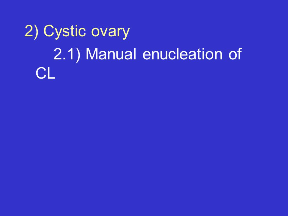 2) Cystic ovary 2.1) Manual enucleation of CL
