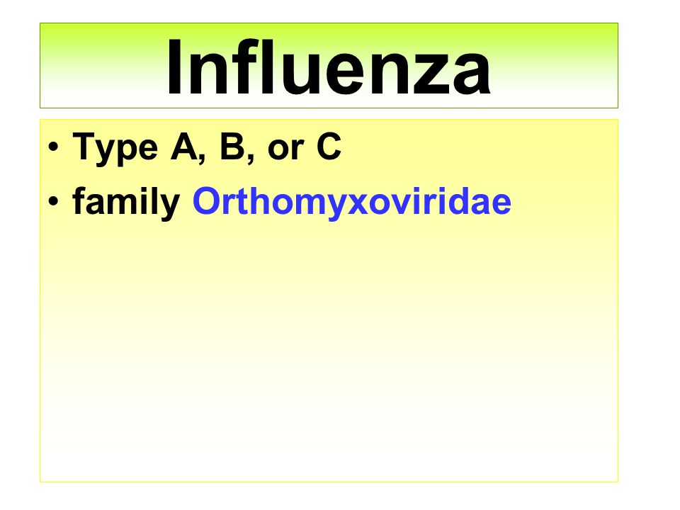 Influenza Type A, B, or C family Orthomyxoviridae