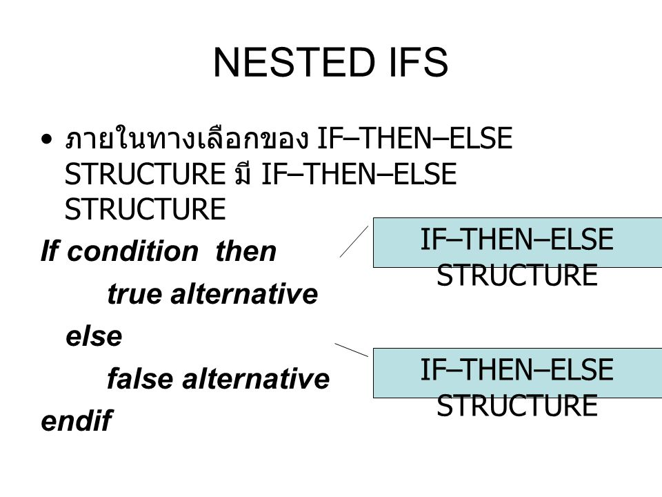 NESTED IFS ภายในทางเลือกของ IF–THEN–ELSE STRUCTURE มี IF–THEN–ELSE STRUCTURE. If condition then. true alternative.