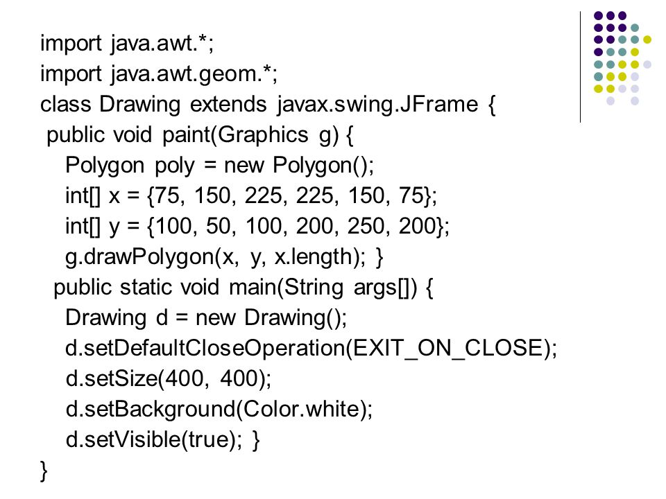 import java.awt.*; import java.awt.geom.*; class Drawing extends javax.swing.JFrame { public void paint(Graphics g) {