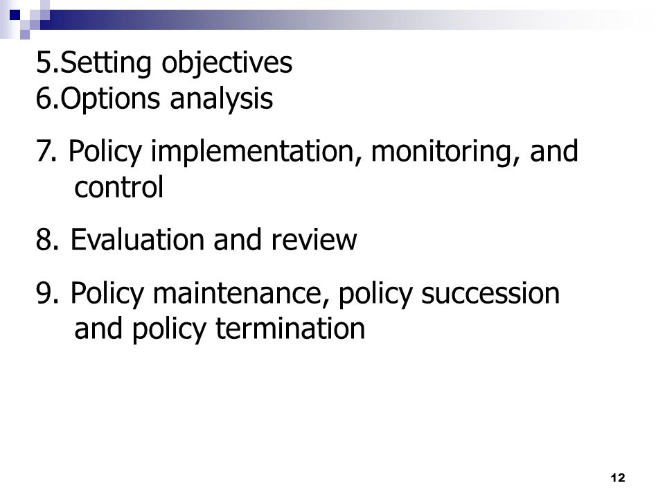 5.Setting objectives 6.Options analysis. 7. Policy implementation, monitoring, and control. 8. Evaluation and review.